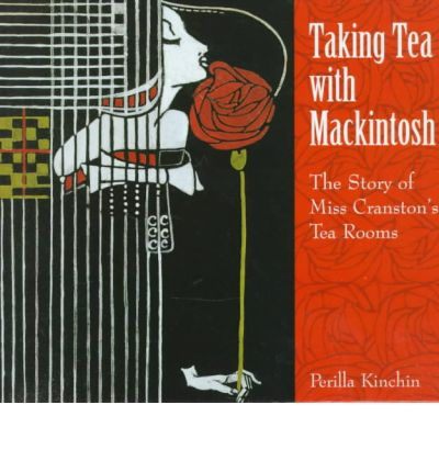 Taking Tea with Mackintosh : The Story of Miss Cranston's Tea Rooms
