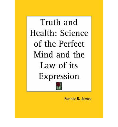 Truth and Health : Science of the Perfect Mind and the Law of Its Expression (1911)