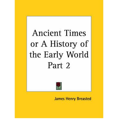 Ancient Times or a History of the Early World Vol. 2 (1916): v. 2