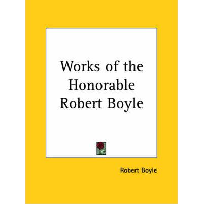 the life and works of robert boyle Robert boyle : founder of modern chemistry  major works in 1662, boyle gave the empirical relation  early life and education robert boyle was born on .