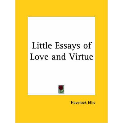 little essays of love and virtue Patience is a virtue patience is a virtue essay  patience is a the men on that side of the family have very little patience for things such as waiting and trying to figure things out they don't understand.