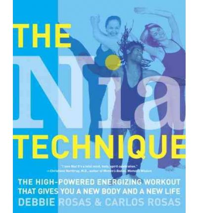 The Nia Technique : The High-Powered Energizing Workout That Gives You a New Body and a New Life