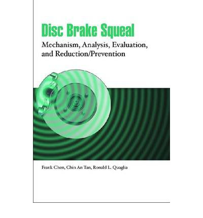 Disc Brake Squeal : Mechanism Analysis, Evaluation, and Reduction/Prevention