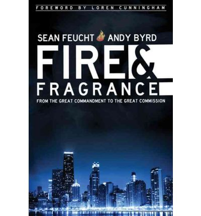 Fire & Fragrance : From the Great Commandment to the Great Commission