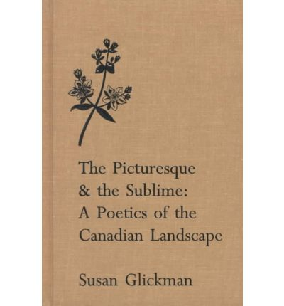 Kostenlose E-Book-Lehrbücher The Picturesque and the Sublime : A Poetics of the Canadian Landscape auf Deutsch iBook by Susan Glickman