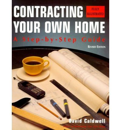 Contracting Your Own Home : A Step-By-Step Guide