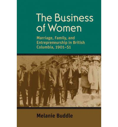The Business of Women : Marriage, Family and Entrepreneurship in British Columbia, 1901-51