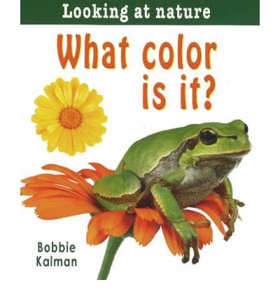 What Color Is It   Looking at Nature   Oct 16, 2007  Bobbie Kalman