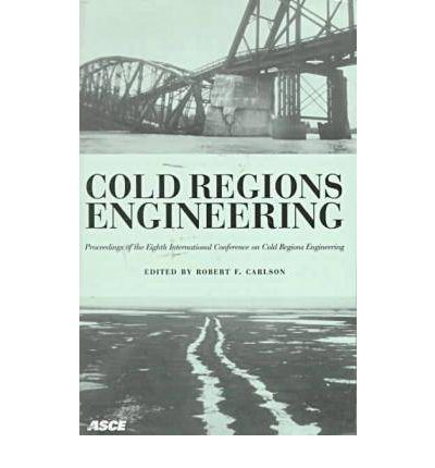 Cold Regions Engineering : The Cold Regions Infrastructure - an International Imperative for the 21st Century - Proceedings of the Eighth International Conference on Cold Regions Engineering Held in Fairbanks, Alaska, August 12-16, 1996