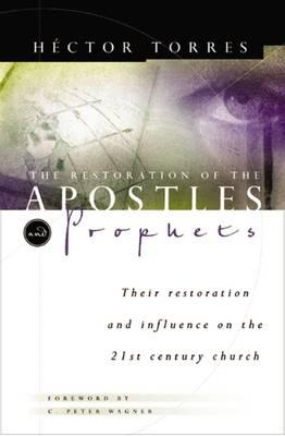 The Restoration of the Apostles and Prophets : An How Long it Will Revolutionize Ministry in the 21st Century