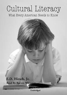 cultural literacy according to e d hirsch The cultural literacy movement has replaced the national education association   ed hirsch, jr, the major proponent of cultural literacy, has edited a set of  books called  according to ed hirsch, what does a first grader need to know.