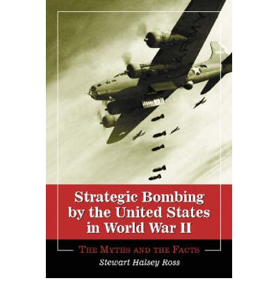 Strategic Bombing by the United States in World War II : The Myths and the Facts