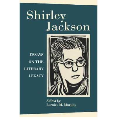 essay jackson legacy literary shirley Shirley jackson: essays on the literacy legacy ed bernice m murphy  rpt in  contemporary literary criticism 113 (1998-99) ed shery ciccarelli detroit.