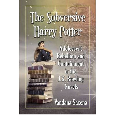 The Subversive Harry Potter : Adolescent Rebellion and Containment in the J.K. Rowling Novels