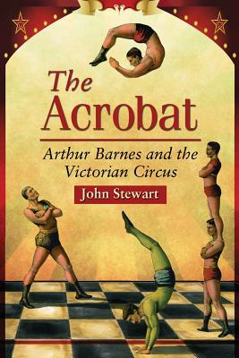 The Acrobat : Arthur Barnes and the Victorian Circus