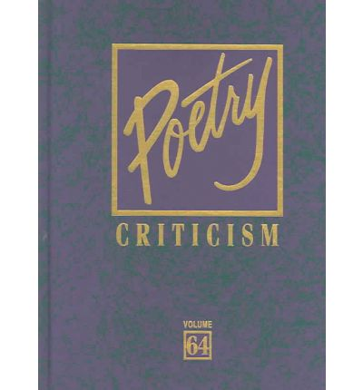Poetry Criticism : Excerpts from Criticism for the Works of the Most Significant and Widely Studied Poets of World Literature