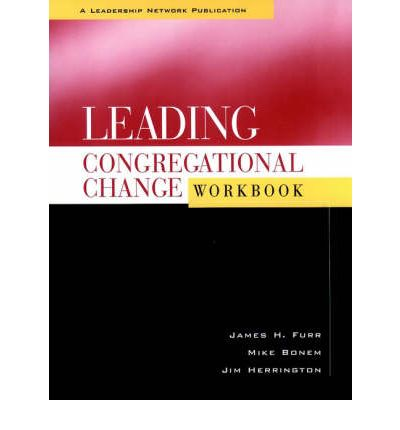 Leading Congregational Change: Workbook : A Practical Guide for the Transformational Journey