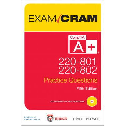 CompTIA A+ 220-801 and 220-802 Practice Questions Exam Cram : Authorized Practice Questions