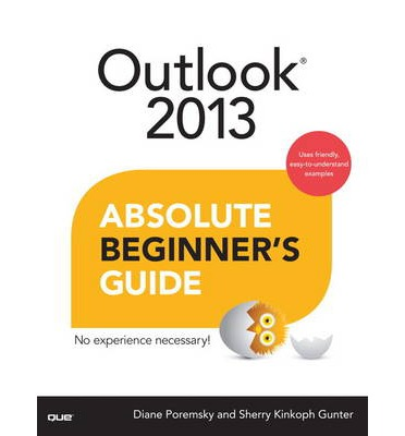 Outlook 2013 Absolute Beginner's Guide by Sherry Kinkoph Gunter, Diane Poremsky…