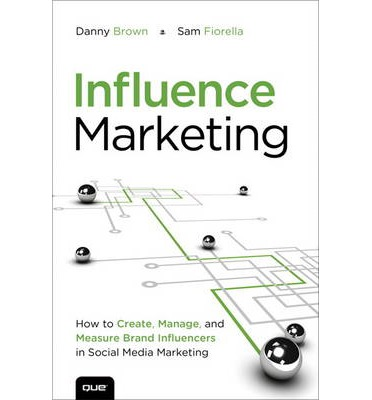 Influence Marketing : How to Create, Manage and Measure Brand Influencers in Social Media Marketing