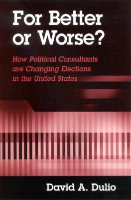 For Better or Worse? : How Political Consultants are Changing Elections in the United States