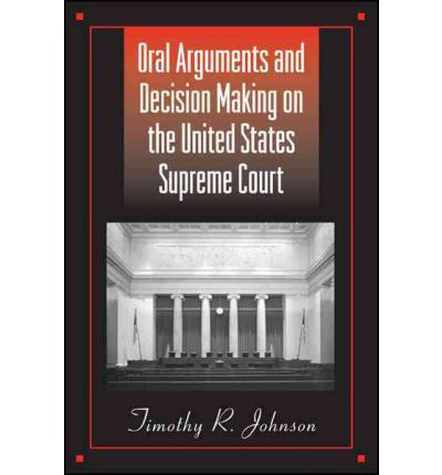 Oral Arguments and Decision Making on the United States ...