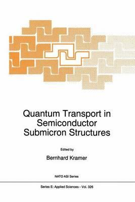 Quantum Transport in Semiconductor Submicron Structures : Proceedings of the NATO Advanced Study Institute, Bad Lauterberg, Germany, August 20-31, 1995