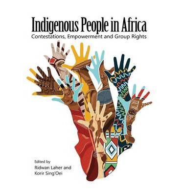 Indigenous People in Africa. Contestations, Empowerment and Group Rights
