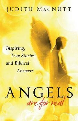 Angels are Real: Inspiring, True Stories and Biblical Answers