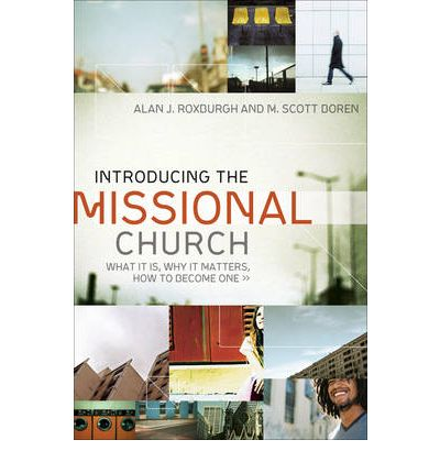 Introducing the Missional Church : What it is, Why it Matters, How to Become One