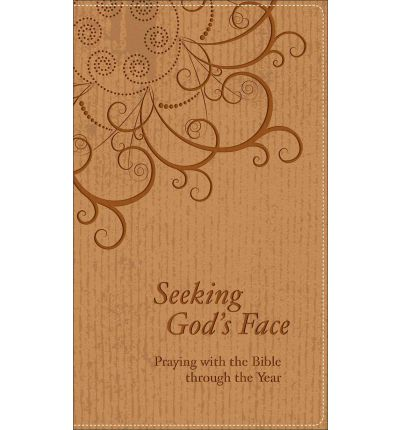 Seeking God's Face : Praying with the Bible Through the Year