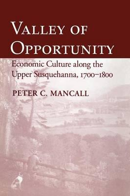 Valley of Opportunity : Economic Culture Along the Upper Susquehanna, 1700-1800