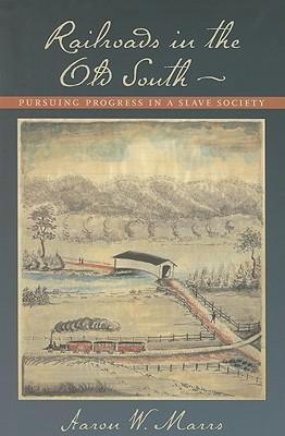Railroads in the Old South : Pursuing Progress in a Slave Society