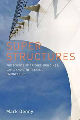 Kostenloser Download im Ebook-TXT-Format Super Structures : The Science of Bridges, Buildings, Dams, and Other Feats of Engineering by Mark Denny 0801894360 auf Deutsch PDF iBook