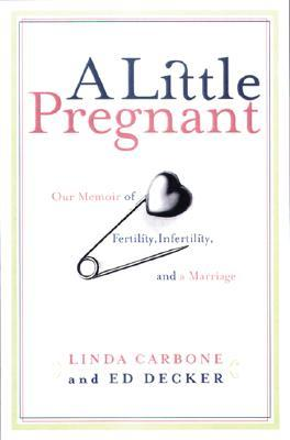 A Little Pregnant : Our Memoir of Fertility, Infertility, and a Marriage