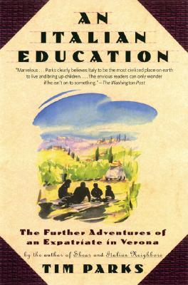 An Italian Education:The Further Adventures of an Expatriate in Verona