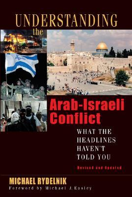 Understanding the Arab-Israeli Conflict : What the Headlines Haven't Told You