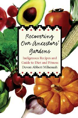 Recovering Our Ancestors' Gardens : Indigenous Recipes and Guide to Diet and Fitness