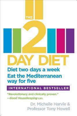 The 2-Day Diet : Diet Two Days a Week. Eat the Mediterranean Way for Five.