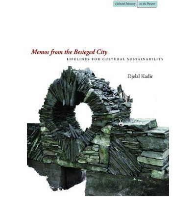 Memos from the Besieged City : Lifelines for Cultural Sustainability