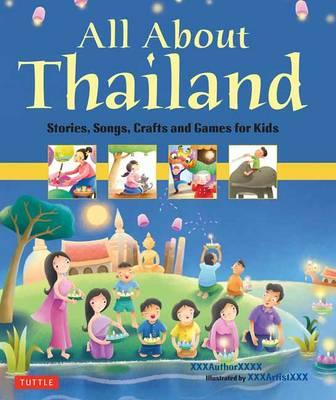 All about Thailand : Stories, Songs and Crafts for Kids