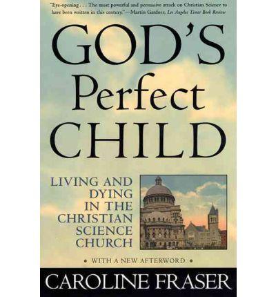 God's Perfect Child : Living and Dying the Christian Science Church