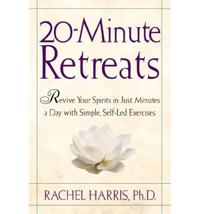 20-Minute Retreats : Revive Your Spirits in Just Minutes a Day with Simple, Self-LED Exercises
