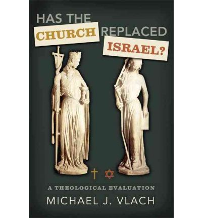Has the Church Replaced Israel? : A Theological Evaluation