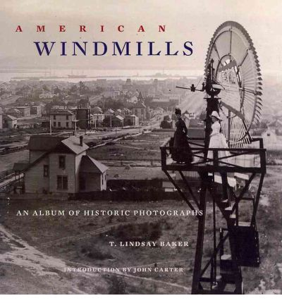 American Windmills : An Album of Historic Photographs