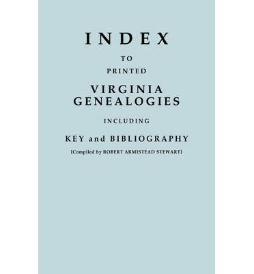 Index to Printed Virginia Genealogies, Including Key and Bibliography