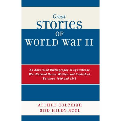 Great Stories of World War II : An Annotated Bibliography of Eyewitness War-related Books Written and Published Between 1940 and 1946