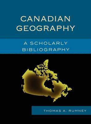 Canadian Geography : A Scholarly Bibliography