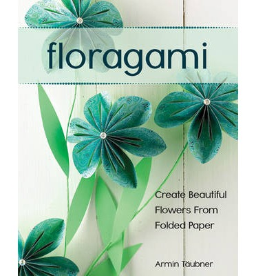 Floragami : Create Beautiful Flowers from Folded Paper