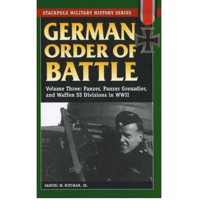 German Order of Battle : Panzer, Panzer Grenadier, and Waffen SS Divisions in World War II